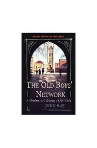 The Old Boys' Network: A Headmaster's Diaries 1972 1986