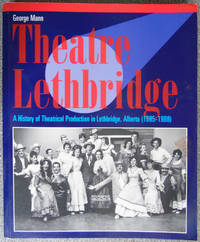 Theatre Lethbridge : A History of Theatrical Production in Lethbridge, Alberta (1885-1988)