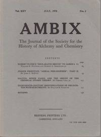 image of Ambix. The Journal of the Society for the History of Alchemy and Early Chemistry Vol. XXV, No. 2. July, 1978