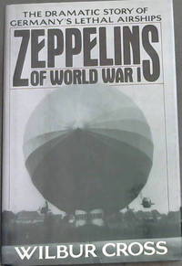 ZEPPELINS OF WORLD WAR I - The Dramatic Story Of Germany's Lethal Airships