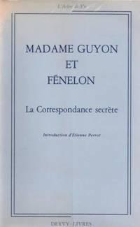 Madame Guyon Et Fénelon.  La Correspondance Secrète, Avec Un Choix De...