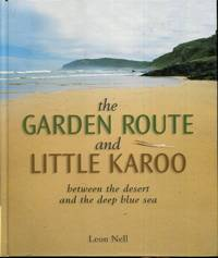 The Garden Route and Little Karoo : Between the Desert to the Deep Blue Sea