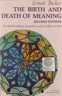 The Birth and Death of Meaning:  An Interdisciplinary Perspective on the Problem of Man by  Ernest Becker - Paperback - 2nd - 1971 - from Charity Bookstall and Biblio.com
