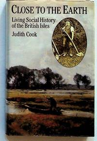 Close to the Earth: Living Social History of the British Isles (1st Edition)