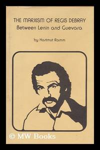 The Marxism of Regis Debray : between Lenin and Guevara / Hartmut Ramm
