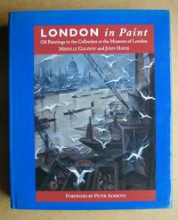 London in Paint. Oil Paintings in the Collection at the Museum of London. by  Mireille & John Hayes Galinou - First Edition - 1996 - from N. G. Lawrie Books. (SKU: 42817)
