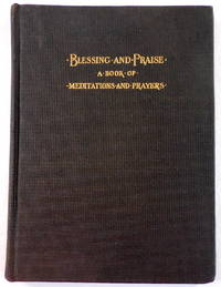 Blessing and Praise. A Book of Meditations and Prayers for Individual and Home Devotion