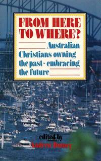 From Here to Where? Australian Christians Owning the Past, Embracing the Future