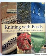 Knitting with Beads: 30 Beautiful Sweaters, Scarves, Hats & Gloves