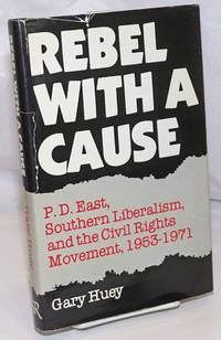 image of Rebel with a cause; P. D. East, southern liberalism, and the civil rights movement, 1953-1971