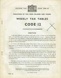 Income Tax Year 1944-45 : Weekly Tax Tables Code 12 by Commissioners of Inland Revenue - Paperback - 1944 - from Godley Books (SKU: 019284)