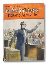 From Farm Boy to Senator, Being the History of the Boyhood and Manhood of Daniel Webster (Alger Series No. 15)