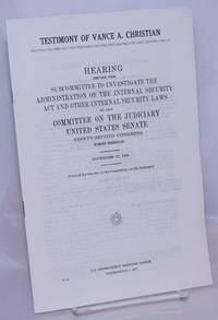 image of Testimony of Vance A. Christian. Hearing before the Subcommittee to Investigate the Administration of the Internal Security Act and Other Internal Security Laws of the Committee on the Judiciary, United States Senate; Ninety-second Congress, first session; November 17, 1971