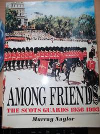 image of Among Friends The Scots Guards 1956-1993;ep and other maps,56 photos in colour and black and white,nominal Roll of Officers, Decorations,battles etc.,