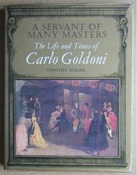 A Servant Of Many Masters: The Life and Times of Carlo Goldoni.