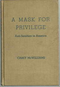 MASK FOR PRIVILEGE Anti-Semitism in America, McWilliams, Carey