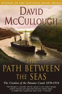 The Path Between the Seas : The Creation of the Panama Canal, 1870-1914 by David McCullough - 1978