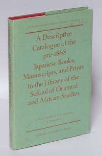 A Descriptive Catalogue of the Pre-1868 Japanese Books, Manuscripts and Prints in the Library of...