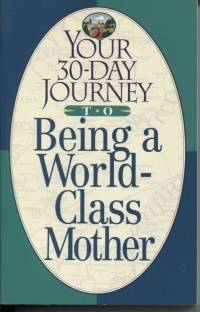 Your 30-Day Journey to Being a World-Class Mother