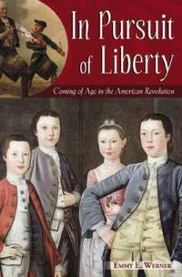 In Pursuit of Liberty : Coming of Age in the American Revolution