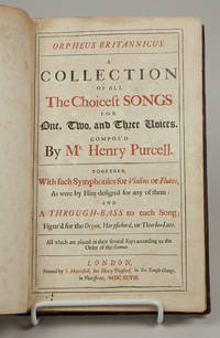 Orpheus Britannicus. A Collection of All The Choicest Songs for One, Two, and Three Voices .. Together, With such Symphonies for Violins or Flutes, As were by Him design'd for any of them: And A Through-Bass to each Song; Figur'd for the Organ, Harpsichord, or Theorbo-Lute. All which are placed in their several Keys according to the Order of the G