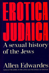 Erotica Judaica : a sexual history of the Jews. [Omnipotent Phallus; Plague of Lust; Flesh-and-blood Covenant; Marriage by Capture; Sexual Hospitality; The Ark & the Uncircumcised; Babylonian Capitivity; Hellenization; Roman Incubus; Renaissance]