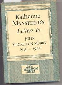 KATHERINE MANSFIELDS LETTERS TO JOHN MIDDLETON MURRY 1913-1922