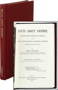 Facts About Sherry, Gleaned in the Vineyards and Bodegas of the Jerez, Seville, Moguer, & Montilla Districts During the Autumn of 1875