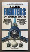 image of An Illustrated Guide to Allied Fighters of World War II. .