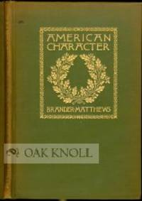 AMERICAN CHARACTER by  Brander Matthews - 1906 - from Oak Knoll Books/Oak Knoll Press (SKU: 101243)