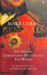 Generals: Ten British Commanders Who Shaped the World