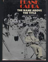 The Name Above the Title: An Autobiography by  Frank Capra - Signed First Edition - 1971 - from Turn-The-Page Books (SKU: 065080)