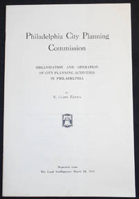 Philadelphia City Planning Commission: Organization and Operation of City Planning Activities in Philadelphia by W. Clark Hanna