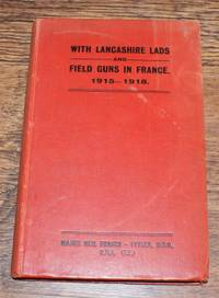With Lancashire Lads and Field Guns in France 1915-1918