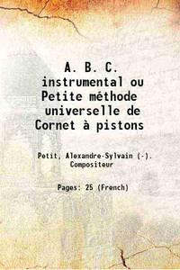A. B. C. instrumental ou Petite m�thode Elementaire de Cornet � pistons 1894 [Hardcover]