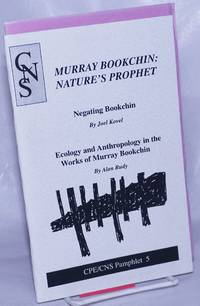 image of Murray Bookchin: Nature's Prophet; Negating Bookchin by Joel Kovel [with] Ecology and Anthropology in the Works of Murray Bookchin by Alan Rudy