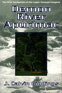 DEMON RIVER APURIMAC: The First Navigation of the Upper Amazon Canyons.