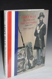 Army Blue, the Uniform of Uncle Sam's Regluars 1848-1873