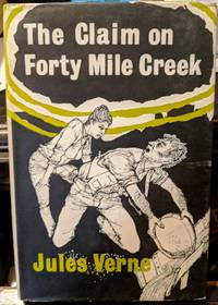 The Claim On Forty Mile Creek by Jules Verne - 1962