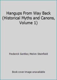 Hangups From Way Back (Historical Myths and Canons, Volume 1)
