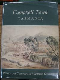 Campbell Town, Tasmania : history and centenary of municipal government.