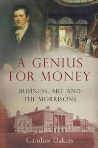 A Genius for Money : Business, Art and the Morrisons
