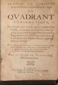 Traitté de l'origine, demonstration, construction & usage du Quadrant Analematique…
