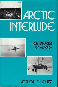 ARCTIC INTERLUDE: TRUE STORIES OF ALASKA