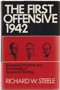 The First Offensive 1942: Roosevelt, Marshall, and the Making of American  Strategy