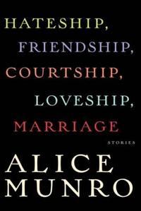 Hateship, Friendship, Courtship, Loveship, Marriage : Stories