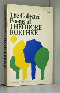 The Collected Poems of Theodore Roethke A Doubleday Anchor book by Theodore Roethke1900 01 01