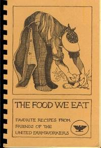 The Food We Eat. Favorite Recipes from Friends of the United Farmworkers