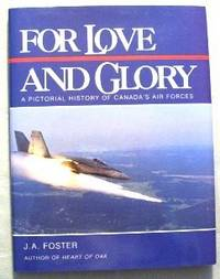 For Love And Glory. A Pictorial History of Canada's Air Forces