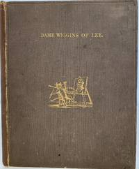 Dame Wiggins of Lee and Her Seven Wonderful Cats: A Humorous Tale Written Principally by a Lady of Ninety, Edited, with Additional Verses, By John Ruskin, L.L.D.,  Sunnyside
